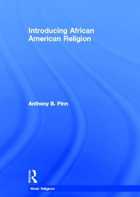Introducing African American Religion By Pinn, Anthony B.